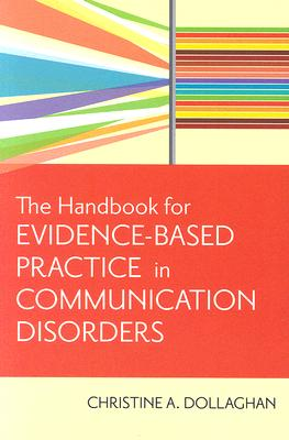 Handbook for Evidence-Based Practice in Communication Disorders By Dollaghan, Christine, A., Ph.D.