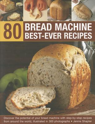 80 Bread Machine Best-Ever Recipes By Shapter, jennie